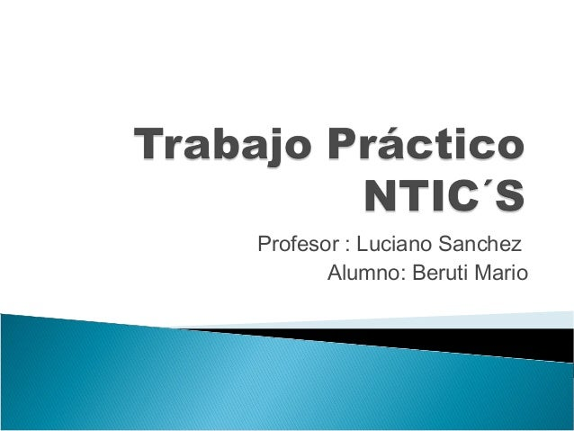 Profesor : Luciano Sanchez Alumno: Beruti Mario