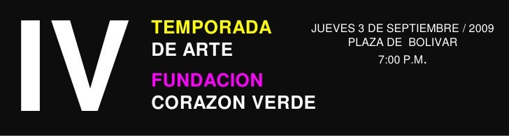 IV<br />TEMPORADA <br />DE ARTE<br />JUEVES 3 DE SEPTIEMBRE / 2009<br />PLAZA DE  BOLIVAR<br />7:00 P.M.<br />FUNDACION CO...
