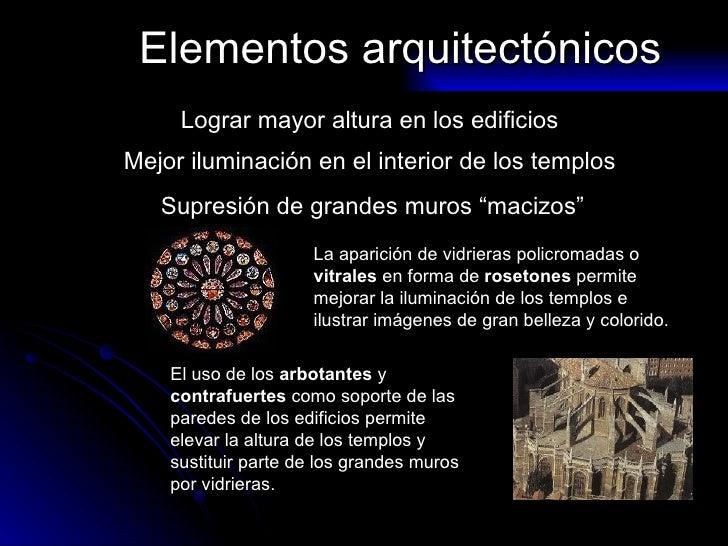 Elementos arquitectónicos Lograr mayor altura en los edificios Mejor iluminación en el interior de los templos Supresión d...