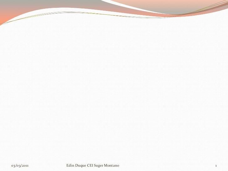 03/03/2011   Edin Duque CEI Suger Montano   1