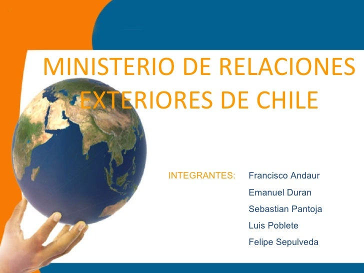 MINISTERIO DE RELACIONES EXTERIORES DE CHILE Francisco Andaur Emanuel Duran Sebastian Pantoja Luis Poblete Felipe Sepulved...
