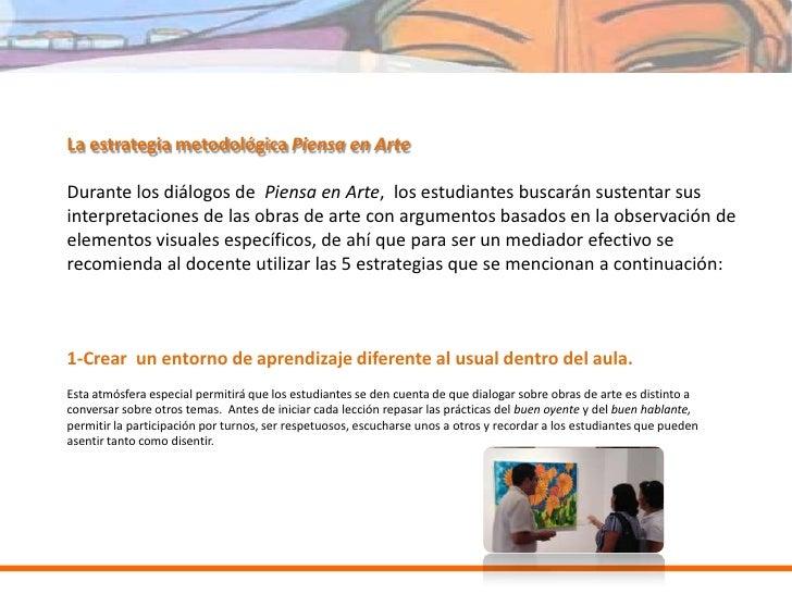 La estrategia metodológica Piensa en ArteDurante los diálogos de Piensa en Arte, los estudiantes buscarán sustentar susint...
