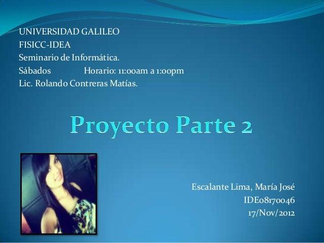 UNIVERSIDAD GALILEOFISICC-IDEASeminario de Informática.Sábados         Horario: 11:00am a 1:00pmLic. Rolando Contreras Mat...