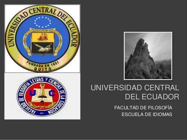 UNIVERSIDAD CENTRAL       DEL ECUADOR     FACULTAD DE FILOSOFÍA       ESCUELA DE IDIOMAS