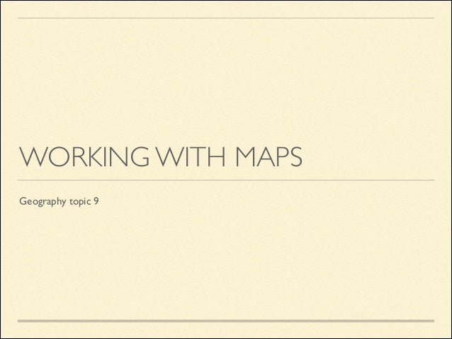 WORKING WITH MAPS Geography topic 9