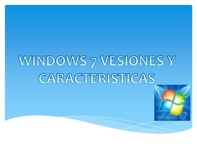 WINDOWS 7 Windows 7 es una versión de Microsoft Windows, línea de sistemas operativos producida por Microsoft Corporation....