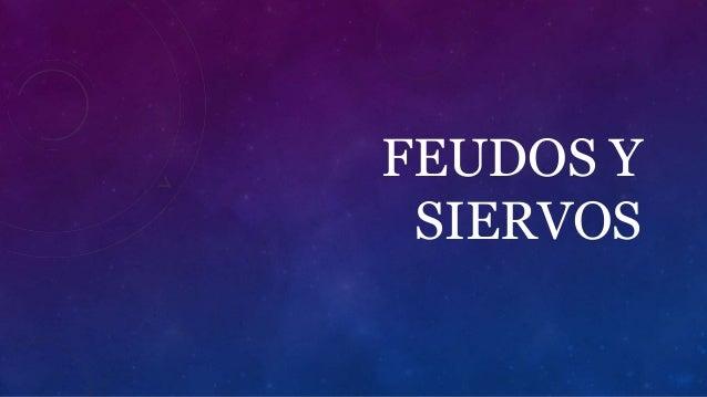 FEUDOS Y SIERVOS