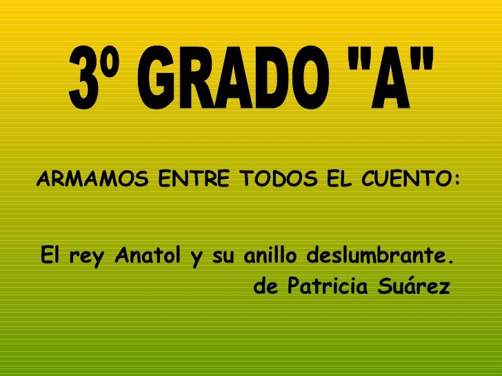 """3º GRADO """"A"""" ARMAMOS ENTRE TODOS EL CUENTO: El rey Anatol y su anillo deslumbrante. de Patricia Suárez"""