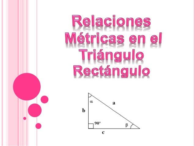 El Triángulo Rectángulo El lado opuesto al ángulo recto se llama hipotenusa (a) Los lados que forman el ángulo recto se ll...