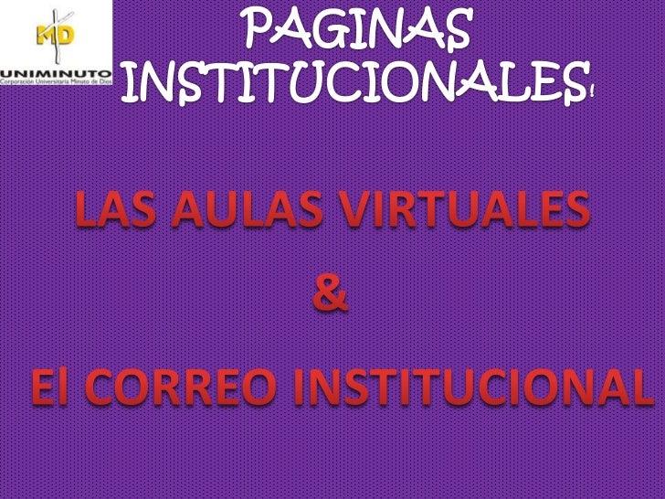 Las aulas virtuales son un nuevo ámbito deaprendizaje, una poderosa herramienta decomunicación, información e interacción ...