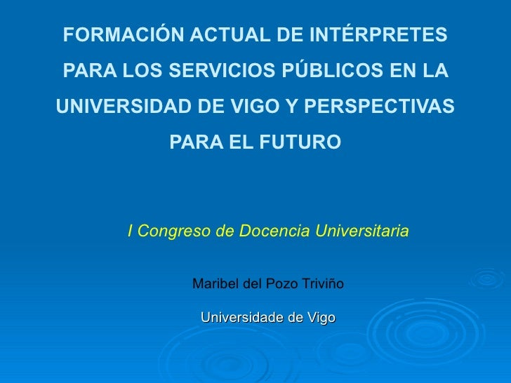 FORMACIÓN ACTUAL DE INTÉRPRETES PARA LOS SERVICIOS PÚBLICOS EN LA UNIVERSIDAD DE VIGO Y PERSPECTIVAS            PARA EL FU...