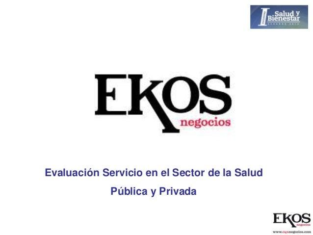 Evaluación Servicio en el Sector de la Salud             Pública y Privada