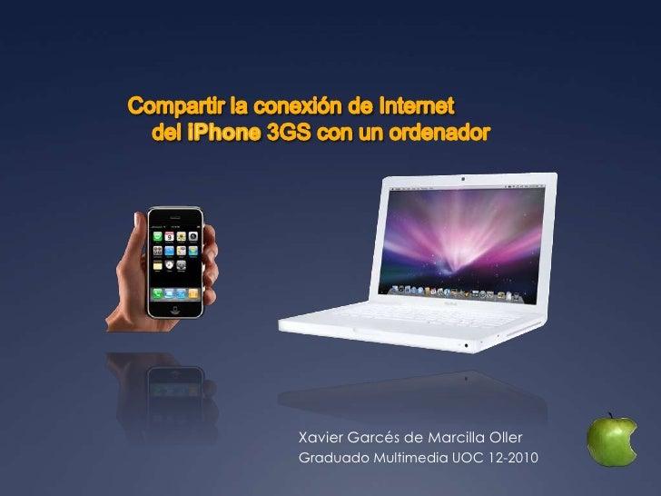 Compartir la conexión de Internet<br />    del iPhone 3GS con un ordenador<br />Xavier Garcés de Marcilla Oller<br />Gradu...