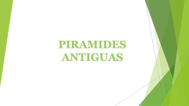 PIRAMIDES ANTIGUAS