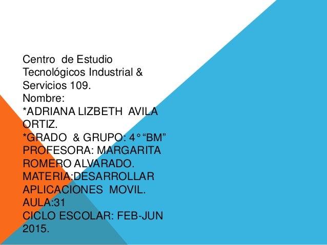 """Centro de Estudio Tecnológicos Industrial & Servicios 109. Nombre: *ADRIANA LIZBETH AVILA ORTIZ. *GRADO & GRUPO: 4° """"BM"""" P..."""