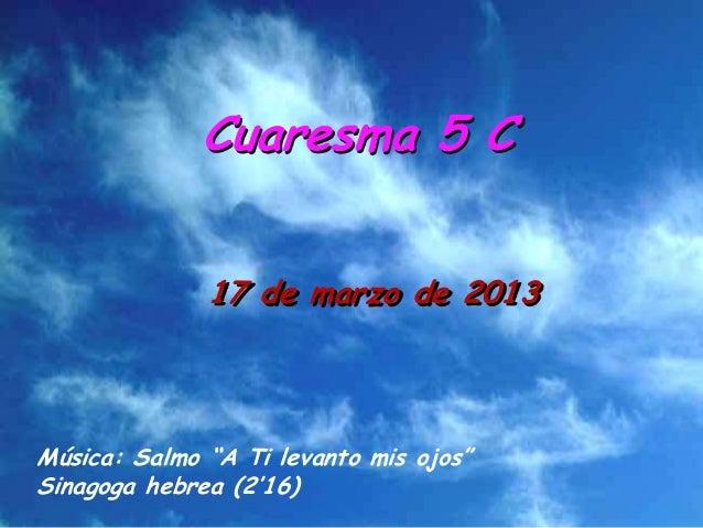 """Cuaresma 5 C              17 de marzo de 2013Música: Salmo """"A Ti levanto mis ojos""""Sinagoga hebrea (2'16)"""