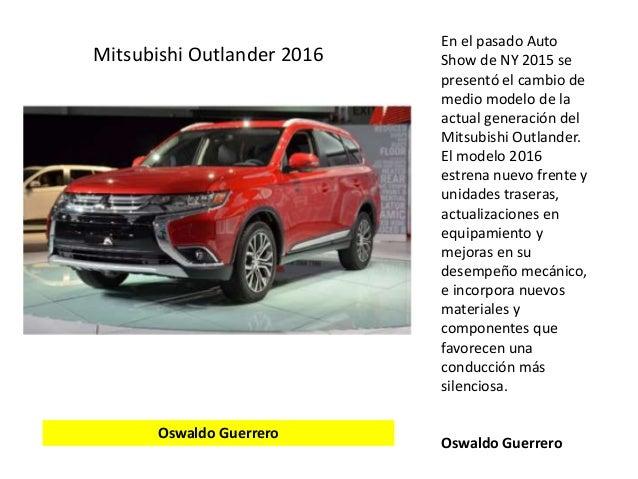 En el pasado Auto Show de NY 2015 se presentó el cambio de medio modelo de la actual generación del Mitsubishi Outlander. ...
