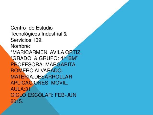 """Centro de Estudio Tecnológicos Industrial & Servicios 109. Nombre: *MARICARMEN AVILA ORTIZ. *GRADO & GRUPO: 4° """"BM"""" PROFES..."""