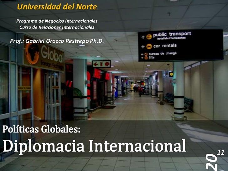 Universidad del Norte<br />Programa de Negocios Internacionales<br />Curso de Relaciones Internacionales<br />Prof.: Gabri...