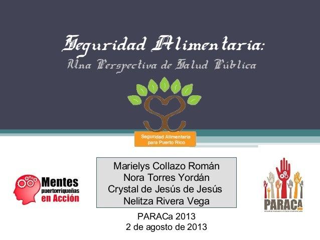 Seguridad Alimentaria: Una Perspectiva de Salud Pública Marielys Collazo Román Nora Torres Yordán Crystal de Jesús de Jesú...