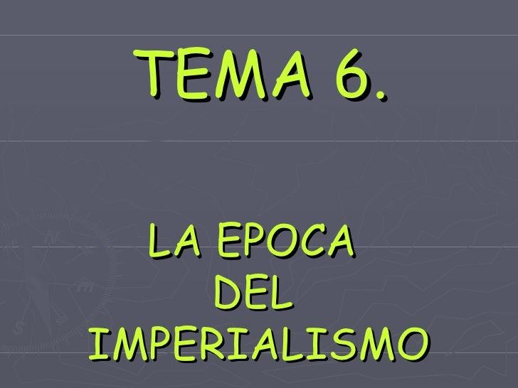 TEMA 6. LA EPOCA  DEL  IMPERIALISMO