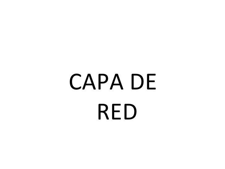 <ul><li>CAPA DE RED </li></ul>