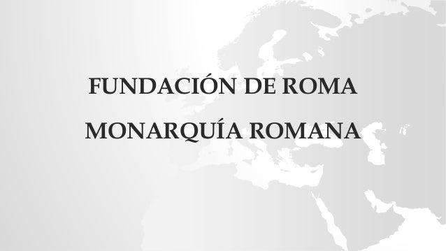FUNDACIÓN DE ROMA MONARQUÍA ROMANA