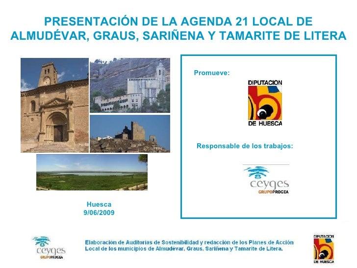 PRESENTACIÓN DE LA AGENDA 21 LOCAL DE ALMUDÉVAR, GRAUS, SARIÑENA Y TAMARITE DE LITERA Promueve: Responsable de los trabajo...