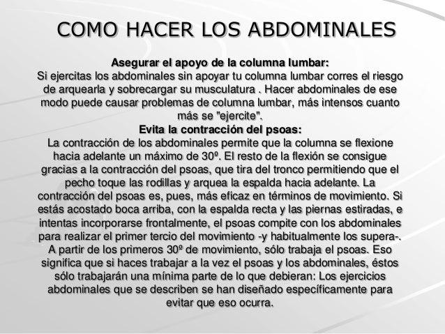 Asegurar el apoyo de la columna lumbar:Si ejercitas los abdominales sin apoyar tu columna lumbar corres el riesgode arquea...