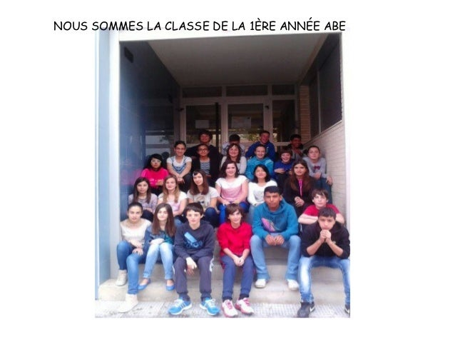 NOUS SOMMES LA CLASSE DE LA 1ÈRE ANNÉE ABE
