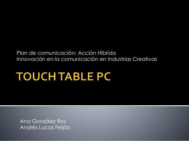 Plan de comunicación: Acción Híbrida  Innovación en la comunicación en Industrias Creativas  Ana González Ros  Andrés Luca...