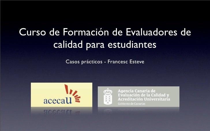 Curso de Formación de Evaluadores de        calidad para estudiantes          Casos prácticos - Francesc Esteve