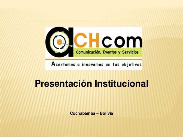 Presentación InstitucionalCochabamba – Bolivia