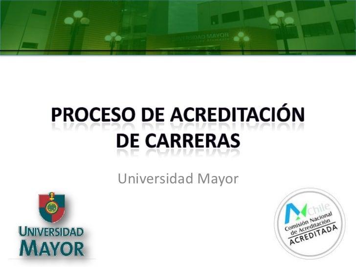 Proceso de Acreditaciónde Carreras<br />Universidad Mayor<br />