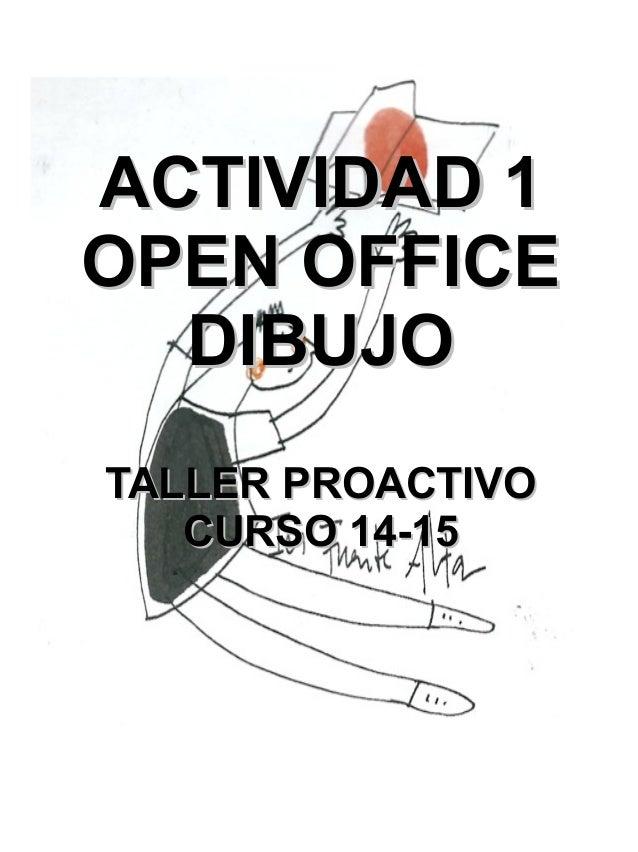 ACTIVIDAD 1ACTIVIDAD 1 OPEN OFFICEOPEN OFFICE DIBUJODIBUJO TALLER PROACTIVOTALLER PROACTIVO CURSO 14-15CURSO 14-15
