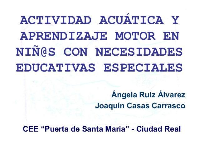 """ACTIVIDAD ACUÁTICA YAPRENDIZAJE MOTOR ENNIÑ@S CON NECESIDADESEDUCATIVAS ESPECIALESCEE """"Puerta de Santa María"""" - Ciudad Rea..."""