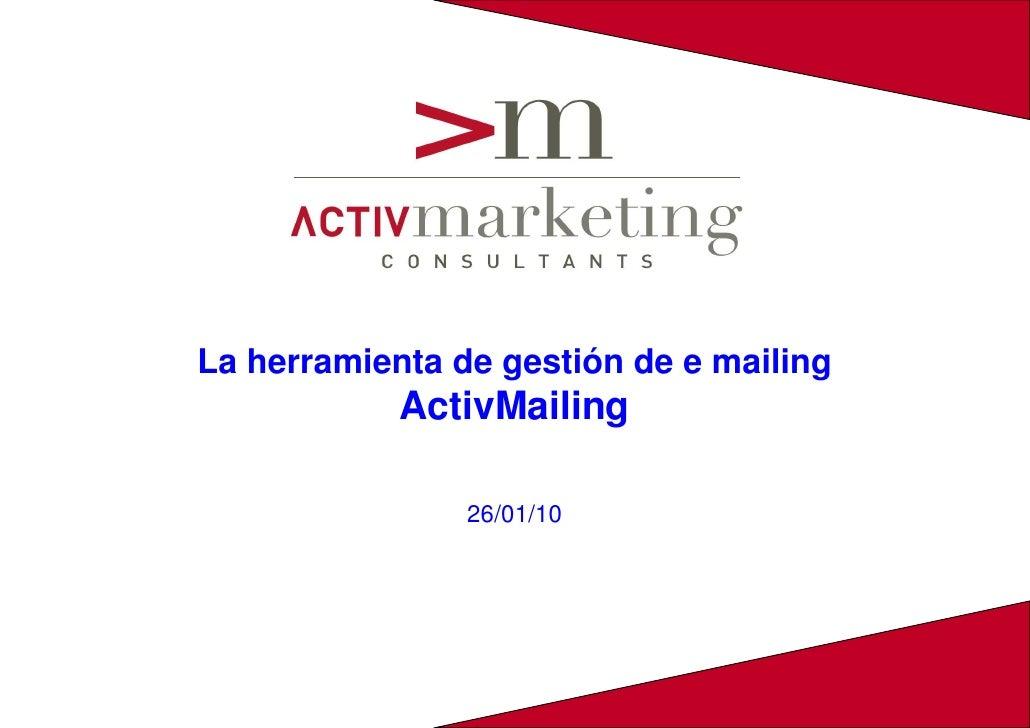 La herramienta de gestión de e mailing             ActivMailing                  26/01/10