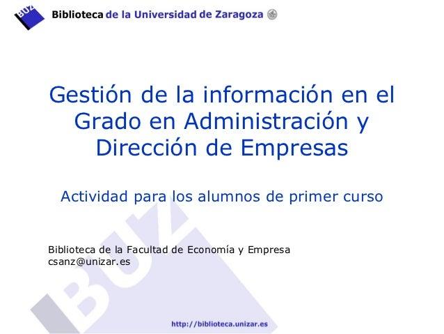 Gestión de la información en el  Grado en Administración y    Dirección de Empresas  Actividad para los alumnos de primer ...