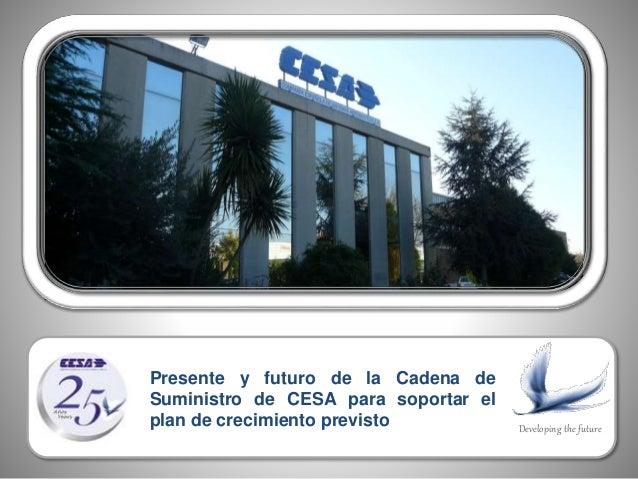 Developing the future Presente y futuro de la Cadena de Suministro de CESA para soportar el plan de crecimiento previsto