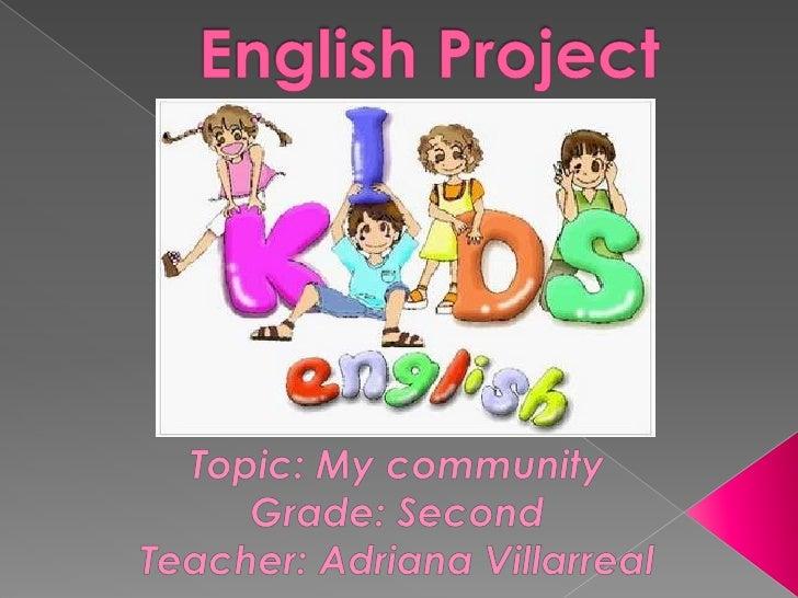 English Project <br />Topic: My community<br />Grade: Second <br />Teacher: Adriana Villarreal<br />