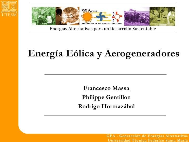 Energías Alternativas para un Desarrollo Sustentable     Energía Eólica y Aerogeneradores                     Francesco Ma...