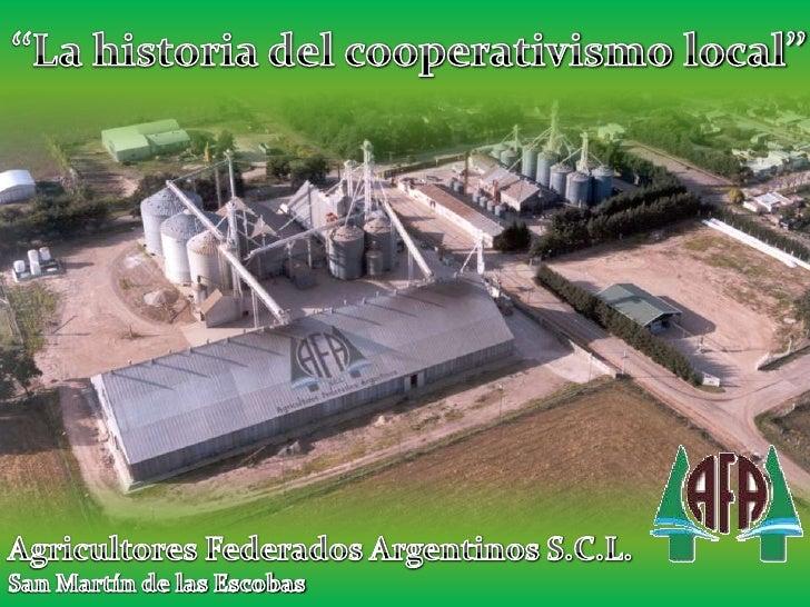 ''La historia del cooperativismo local''<br />Agricultores Federados Argentinos S.C.L.<br />San Martín de las Escobas<br />