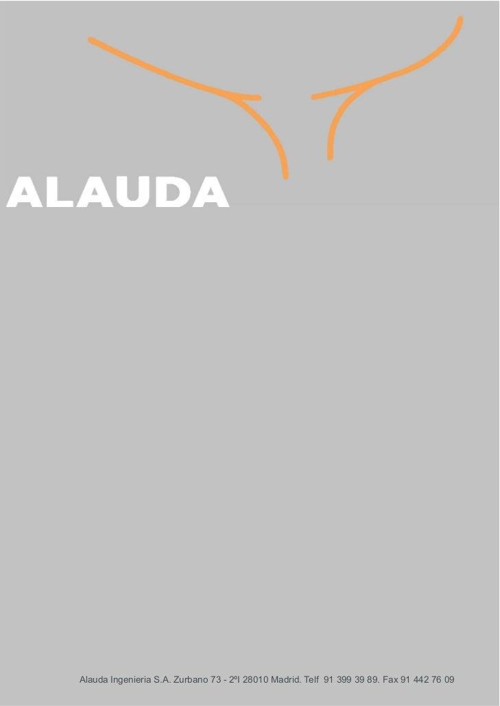 Alauda Ingenieria S.A. Zurbano 73 - 2ºI 28010 Madrid. Telf 91 399 39 89. Fax 91 442 76 09