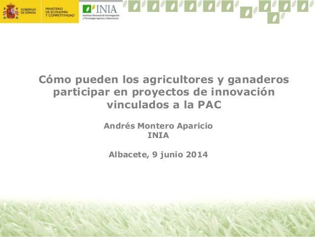 Cómo pueden los agricultores y ganaderos participar en proyectos de innovación vinculados a la PAC Andrés Montero Aparicio...