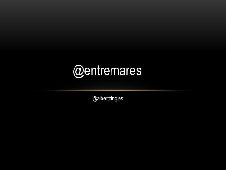 Presentación Alberto Inglés. Hotel Entremares. Integrar Redes Sociales en la estrategia de Marketing de la Empresa.