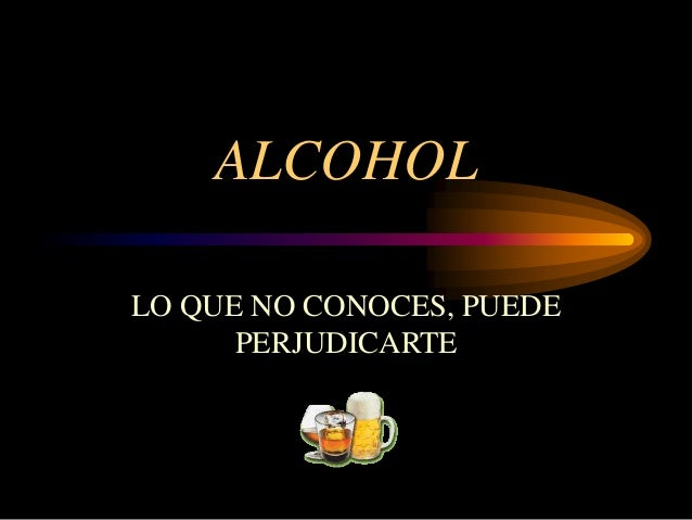 ALCOHOL LO QUE NO CONOCES, PUEDE PERJUDICARTE