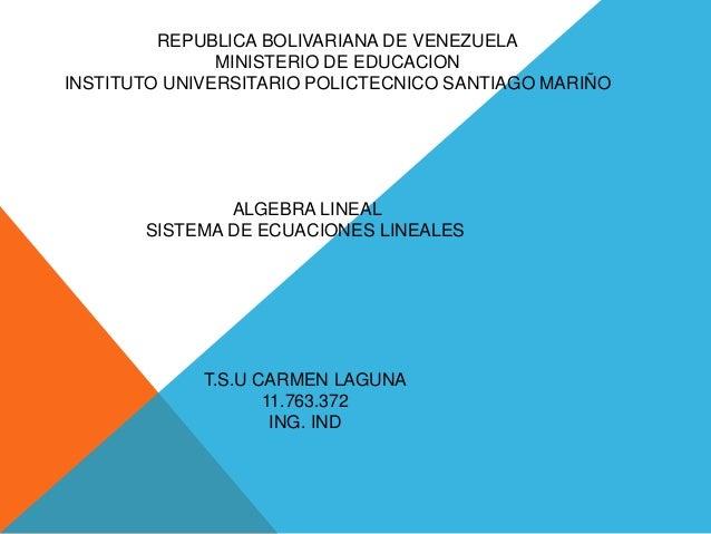 REPUBLICA BOLIVARIANA DE VENEZUELA MINISTERIO DE EDUCACION INSTITUTO UNIVERSITARIO POLICTECNICO SANTIAGO MARIÑO ALGEBRA LI...