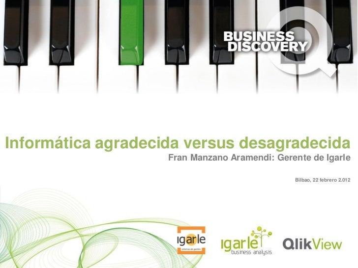 "QlikView Business Discovery: ""Informática agradecida versus Informática desagradecida"" - Fran Manzano"