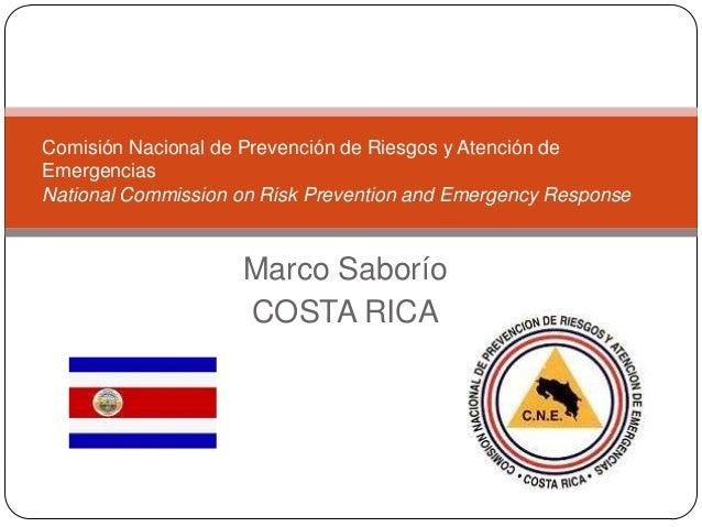 Marco SaboríoCOSTA RICAComisión Nacional de Prevención de Riesgos y Atención deEmergenciasNational Commission on Risk Prev...