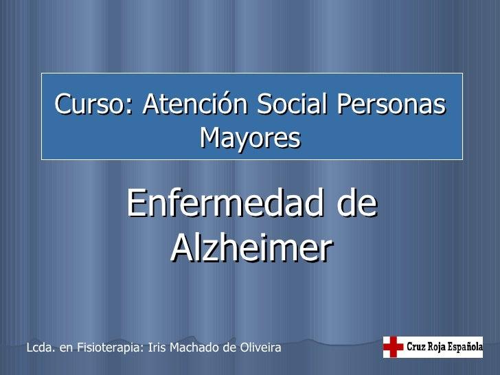 Curso: Atención Social Personas                 Mayores                    Enfermedad de                     Alzheimer  Lc...